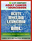 21st Century Adult Cancer Sourcebook: Adult Acute Myeloid Leukemia (AML), ANLL, Myelogenous or Myeloblastic ��