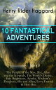 10 FANTASTICAL ADVENTURES: The People of the Mist, She, Allan and the Ice-gods, The World 039 s Desire, Eric Brighteyes, Ayesha, Wisdom 039 s Daughter, She and Allan, Love Eternal Heu-HeuFrom the English writer of adventure novels and the pion【電子書籍】