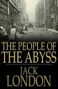 The People of the Abyss【電子書籍】[ Jack London ]