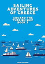 Sailing Adventures of Greece: Aboard The Turkish Ship - Book 3【電子書籍】[ Mikey Simpson ]