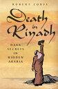 Death in Riyadh - Second Editiondark secrets in hidden Arabia【電子書籍】[ Robert Corfe ]
