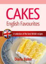 Cakes: English Favourites - A Selection Of The Best British Recipes【電子書籍】[ Diana Baker ]