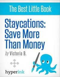 Staycation Ideas: Exciting Vacation Ideas for Your Home City【電子書籍】[ Victoria B. ]