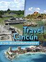 Travel Cancun: Cozumel, Playa Del Carmen, Tulum, X
