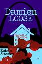 Damien Loose, Episode 2: Now What?【電子書籍】[ Robert Strasser ]