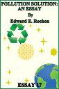 Pollution Solution: An Essay【電子書籍】[ Edward E. Rochon ]