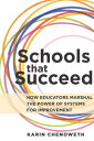 Schools That Succeed How Educators Marshal the Power of Systems for Improvement【電子書籍】 Karin Chenoweth