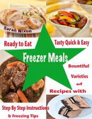 Ready to Eat Tasty Quick & Easy Freezer Meals : Bountiful Varieties of Recipes With Step By Step Instruction��