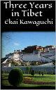 Three Years in Tibet【電子書籍】[ Ekai Kawaguchi ]