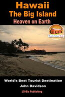 Hawaii: The Big Island - Heaven on Earth - World's Best Tourist Destination
