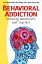 Behavioral Addiction Screening, Assessment, and Treatment