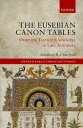 The Eusebian Canon TablesOrdering Textual Knowledge in Late Antiquity