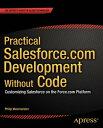Practical Salesforce.com Development Without CodeCustomizing Salesforce on the Force.com Platform【電子書籍】 Philip Weinmeister