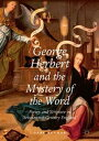 George Herbert and the Mystery of the WordPoetry and Scripture in Seventeenth-Century England【電子書籍】[ Gary Kuchar ]