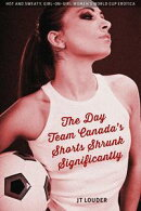 The Day Team Canada's Shorts Shrunk Significantly (Women's Soccer Erotica)