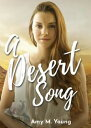 A Desert SongBook One of the Rock & Roll Angel Series【電子書籍】[ Amy M Young ]