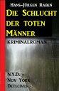 Die Schlucht der toten M?nner: N.Y.D. - New York Detectives Kriminalroman【電子書籍】[ Hans-J?rgen Raben ]