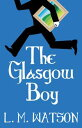 The Glasgow Boy【電子書籍】[ L. M. Watson ]