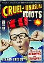 Cruel and Unusual Idiots: Chronicles of Meanness and StupidityChronicles of Meanness and Stupidity