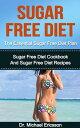 Sugar Free Diet: The Essential Sugar Free Diet Plan: Sugar Free Diet Cookbook And Sugar Free Diet Recipes【電子書籍】[ Dr. Michael Ericsson ]