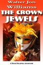 The Crown Jewels (Maijstral 1)【電子書籍】[ Walter Jon Williams ]