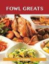 Fowl Greats: Delicious Fowl Recipes, The Top 82 Fowl Recipes【電子書籍】[ Fr...