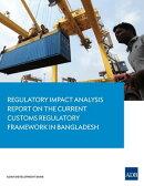 Regulatory Impact Analysis Report on the Current Customs Regulatory Framework in Bangladesh