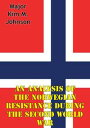An Analysis Of The Norwegian Resistance During The Second World War【電子書籍】[ Major Kim M. Johnson ]