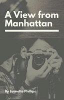 A View from Manhattan【電子書籍】[ Larnette Phillips ]