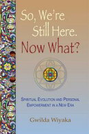 So, We're Still Here, Now What? Spiritual Evolution and Personal Empowerment in a New Era
