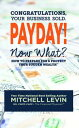 Payday!: Congratulations, Your Business Sold. Now