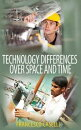 Technology Differences over Space and Time
