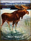 Owen��s Moose Story: Seeing Is Believing