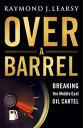 Over a BarrelBreaking the Middle East Oil Cartel【電子書籍】[ Raymond J. Learsy ]