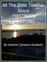 FIRSTBORN - FIRSTLINGAn Exhaustive Study On This Subject【電子書籍】[ Jerome Cameron Goodwin ]