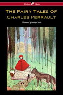 The Fairy Tales of Charles Perrault (Wisehouse Classics Edition - with original color illustrations by Harry��