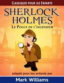 Sherlock Holmes adapt��� pour les enfants: Le Pouce de l��ing���nieur