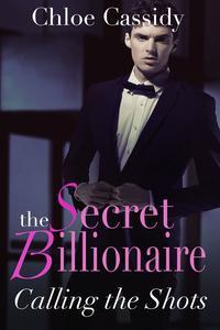 The Secret Billionaire: Calling The Shots (Part Two)【電子書籍】[ Chloe Cassidy ]