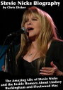 Stevie Nicks Biography: The Amazing Life of Stevie