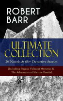 ROBERT BARR Ultimate Collection: 20 Novels & 65+ Detective Stories (Including Eug���ne Valmont Mysteries & Th��