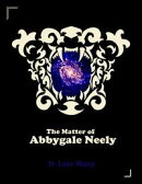 The Matter of Abbygale Neely