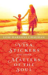 Visa Stickers and Other Matters of the Soul【電子書籍】[ Lom Harshni Chauhan ]