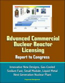 Advanced Commercial Nuclear Reactor Licensing, Report to Congress: Innovative New Designs, Gas-Cooled, Sodiu��