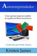 Autoremprendedor: C���mo Generar Ingresos Estables De Regal���as De Libros Electr���nicos