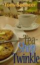 Tea-shop Twinkle【電子書籍】[ Tony Spencer ]