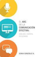 El ABC de la comunicaci���n efectiva: hablada, escrita y escuchada