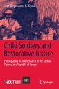 Child Soldiers and Restorative JusticeParticipatory Action Research in the Eastern Democratic Republic of Congo【電子書籍】[ Jean Chrysostome K. Kiyala ]