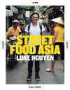 Street Food Asia【電子書籍】[ Luke Nguyen ]