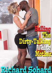 Balling The Dirty-Talking White Mother【電子書籍】[ Richard Sohard ]