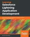 Learning Salesforce Lightning Application DevelopmentBuild and test Lightning Components for Salesforce Lightning Experience using Salesforce DX【電子書籍】 Mohith Shrivastava